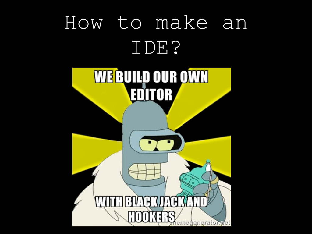 How to make an IDE?