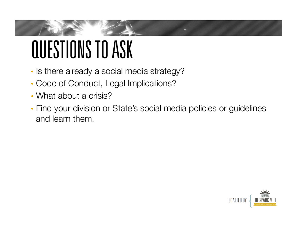 QUESTIONS TO ASK • Is there already a social m...