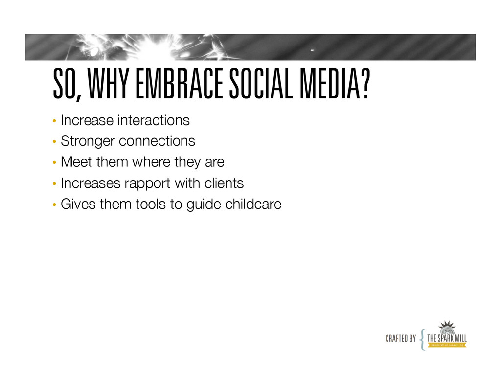 SO, WHY EMBRACE SOCIAL MEDIA? • Increase inter...