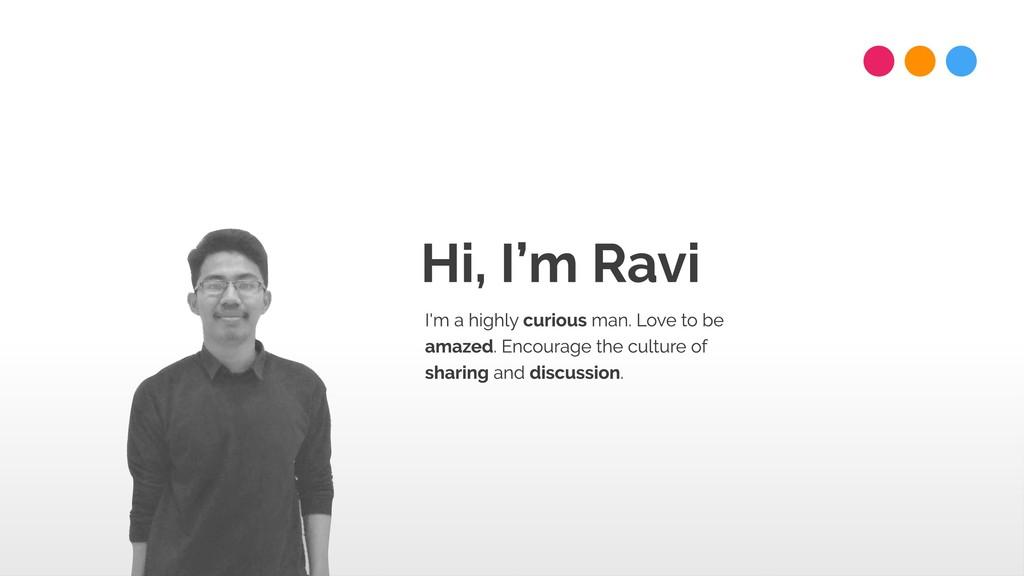 Hi, I'm Ravi I'm a highly curious man. Love to ...