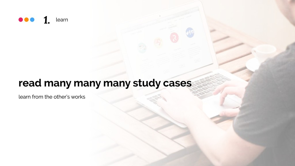 learn read many many many study cases learn fro...
