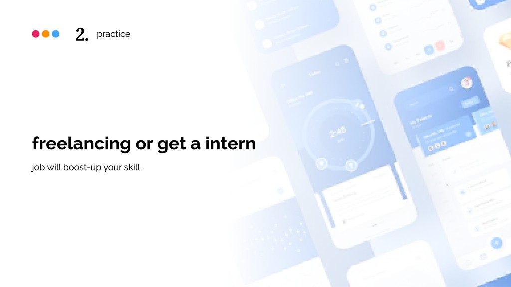 practice freelancing or get a intern job will b...
