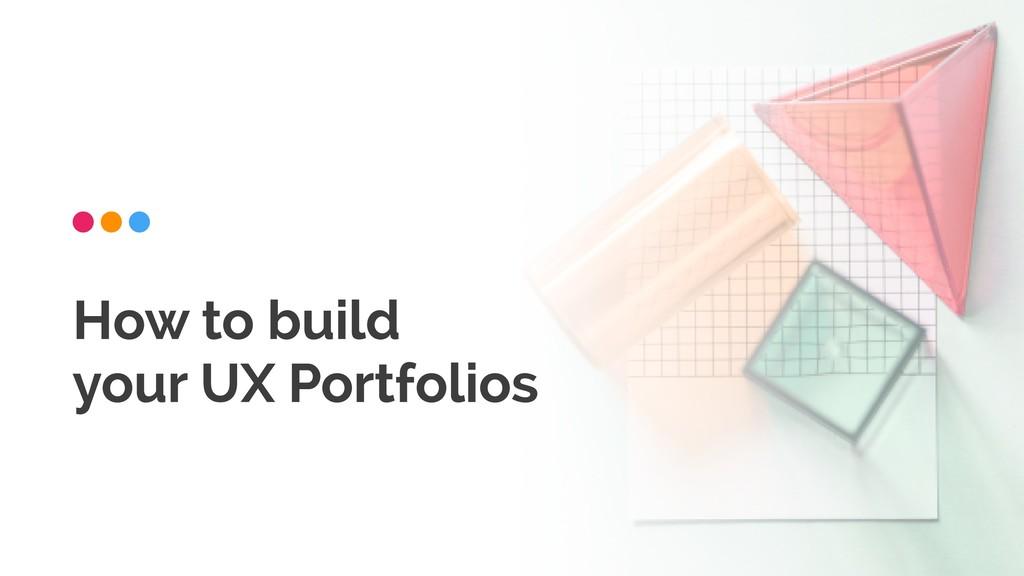 How to build  your UX Portfolios