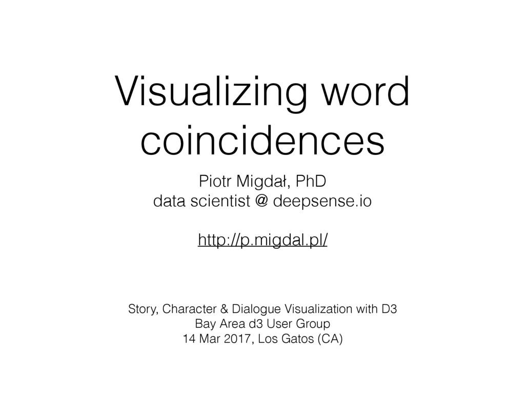 Visualizing word coincidences Piotr Migdał, PhD...