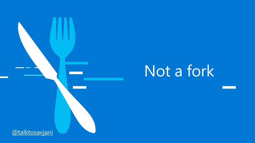 Not a fork @talktosavjani