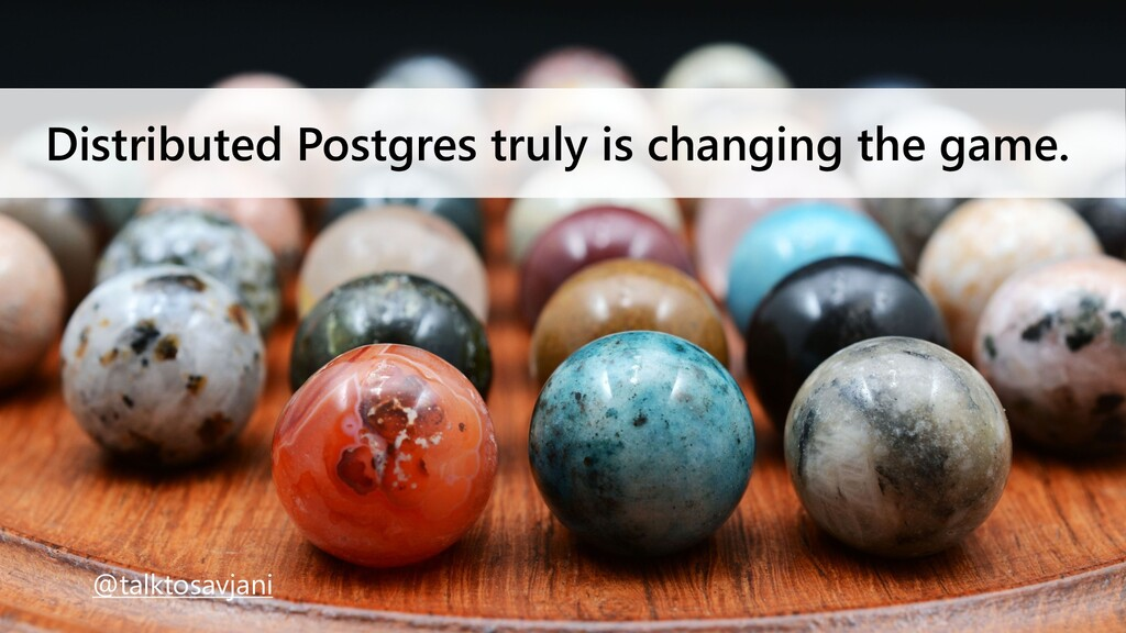 Distributed Postgres truly is changing the game...