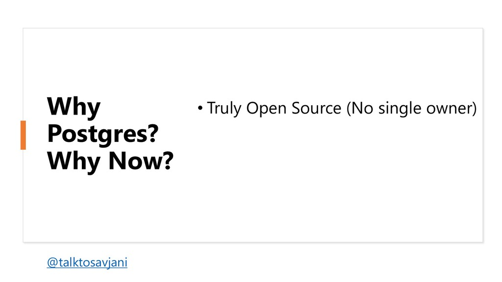 Why Postgres? Why Now? • Truly Open Source (No ...