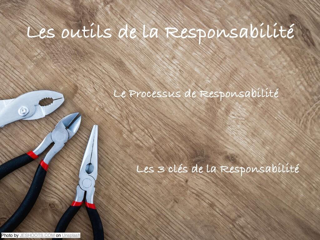 Les outils de la Responsabilité Le Processus de...
