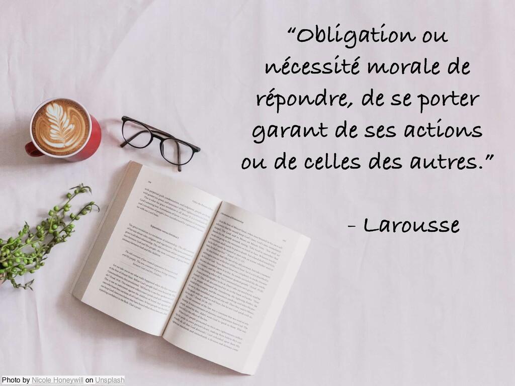 """""""Obligation ou nécessité morale de répondre, de..."""