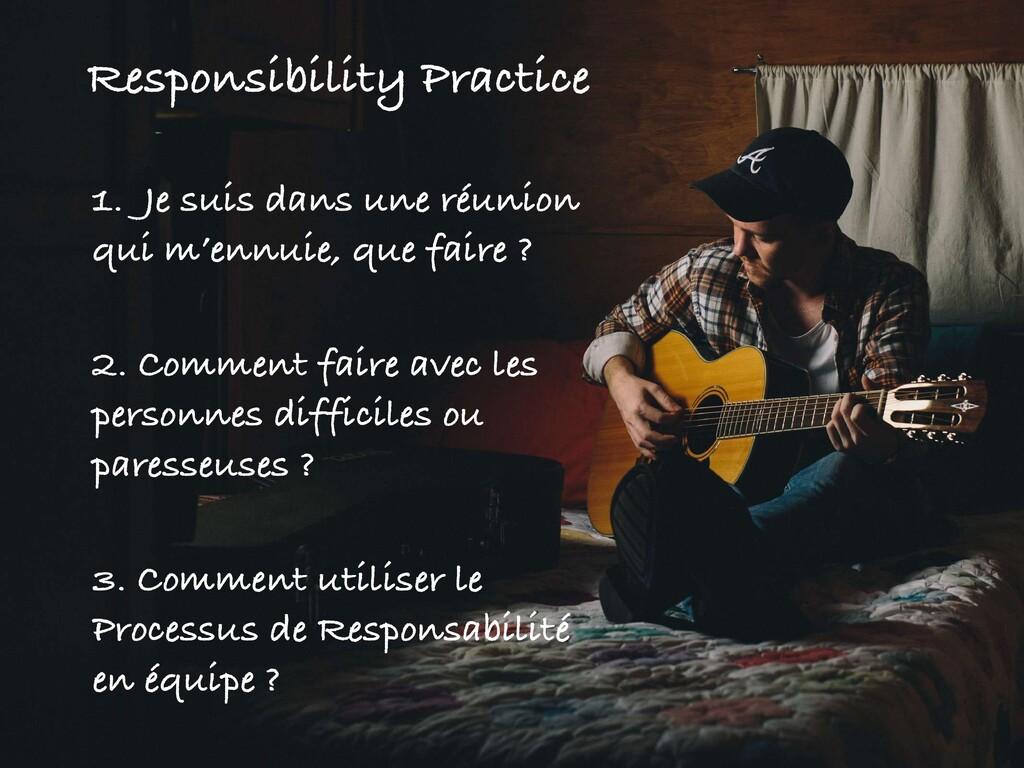 Responsibility Practice 1. Je suis dans une réu...