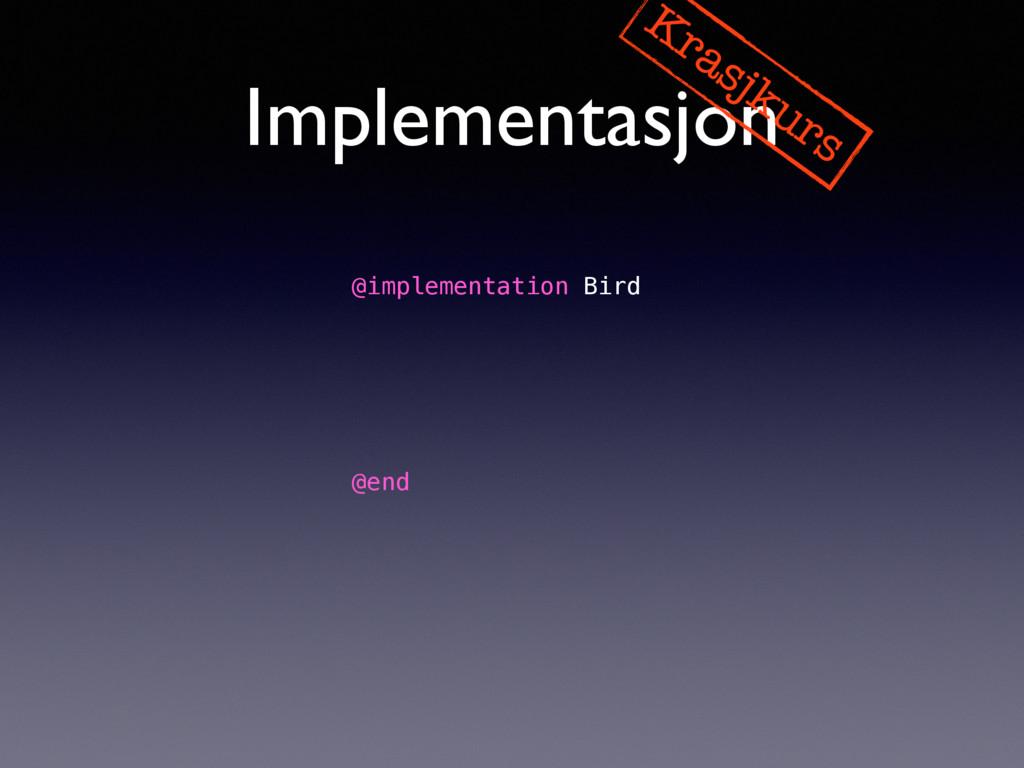 Implementasjon Krasjkurs @implementation Bird -...