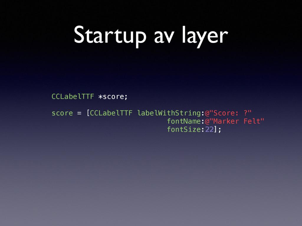 Startup av layer CCLabelTTF *score; score = [CC...