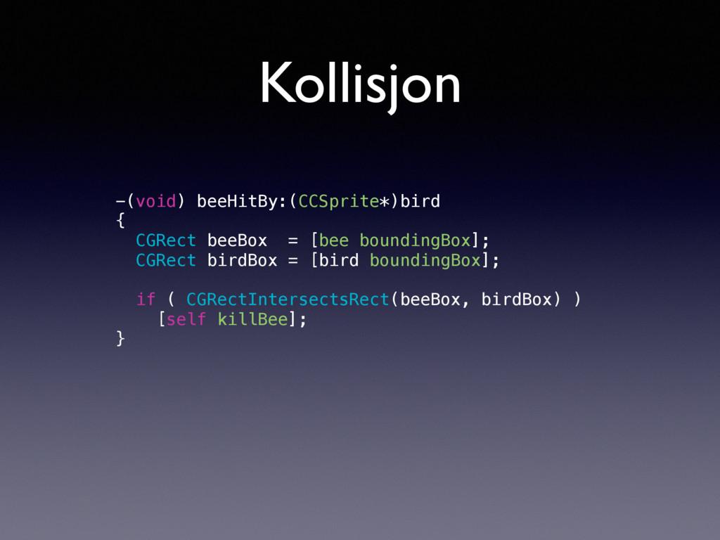 Kollisjon -(void) beeHitBy:(CCSprite*)bird { CG...