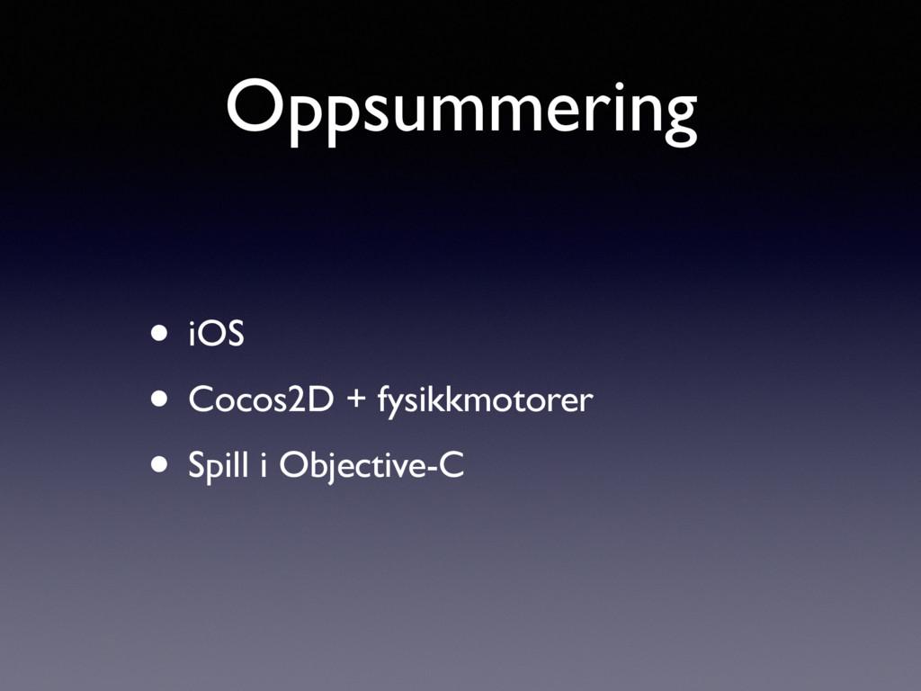 Oppsummering • iOS • Cocos2D + fysikkmotorer • ...