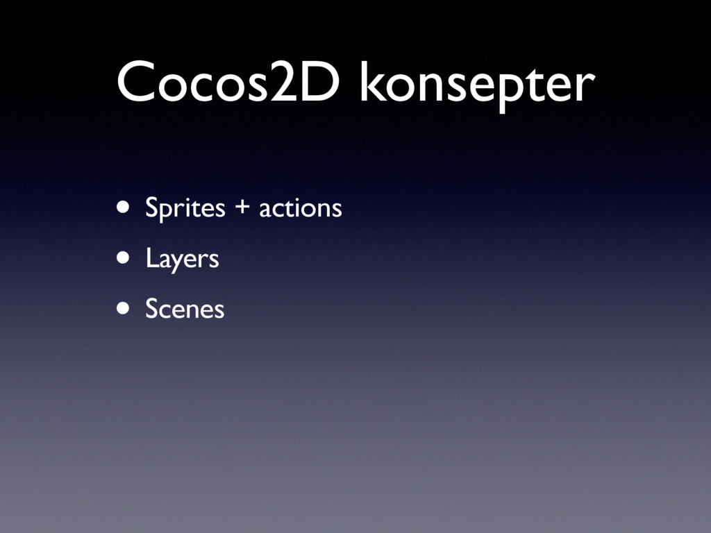 Cocos2D konsepter • Sprites + actions • Layers ...