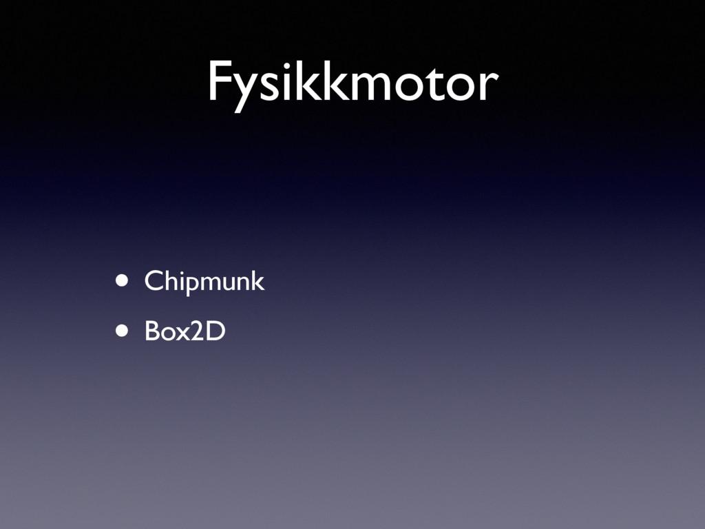 Fysikkmotor • Chipmunk • Box2D