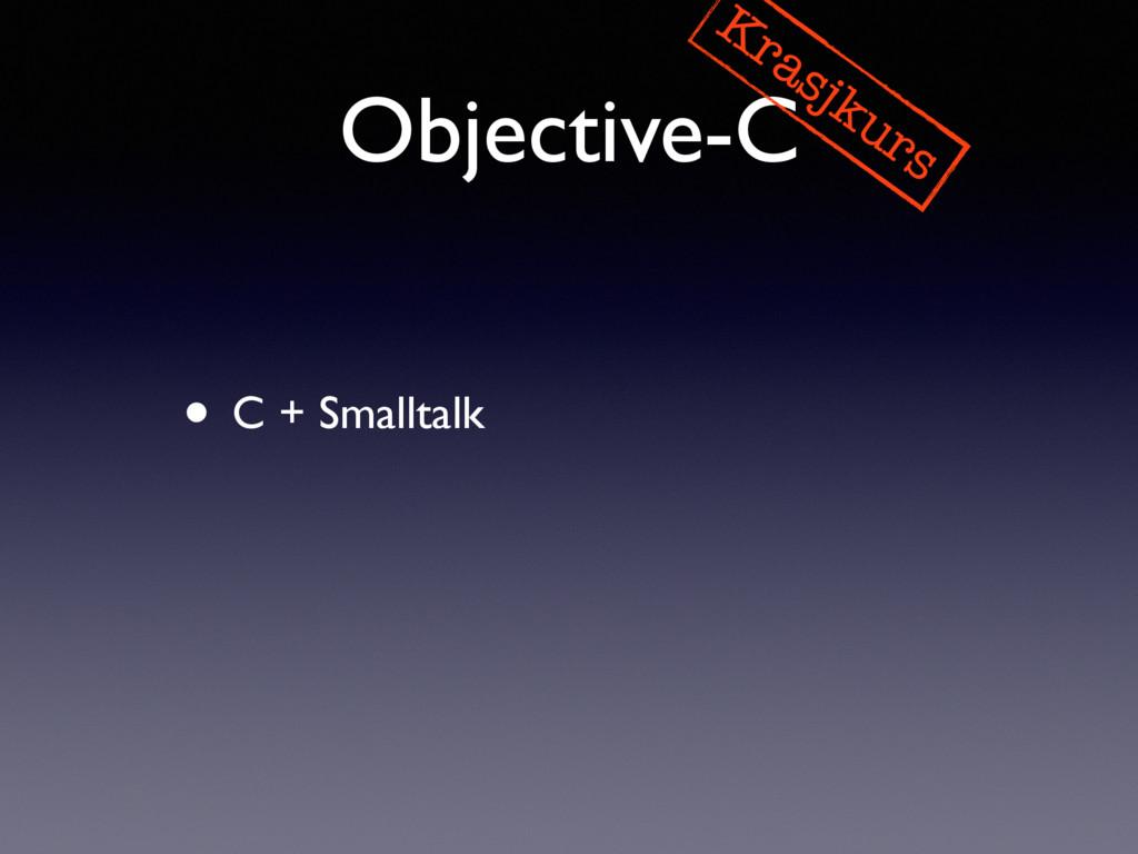 Objective-C Krasjkurs • C + Smalltalk