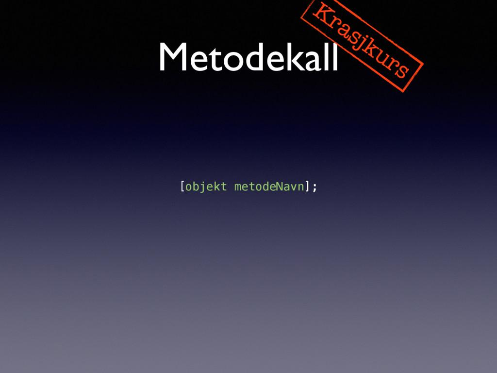 Metodekall Krasjkurs [objekt metodeNavn];