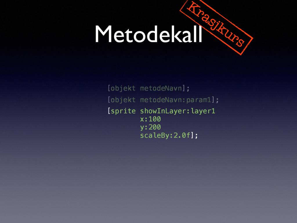 Metodekall Krasjkurs [objekt metodeNavn]; [obje...