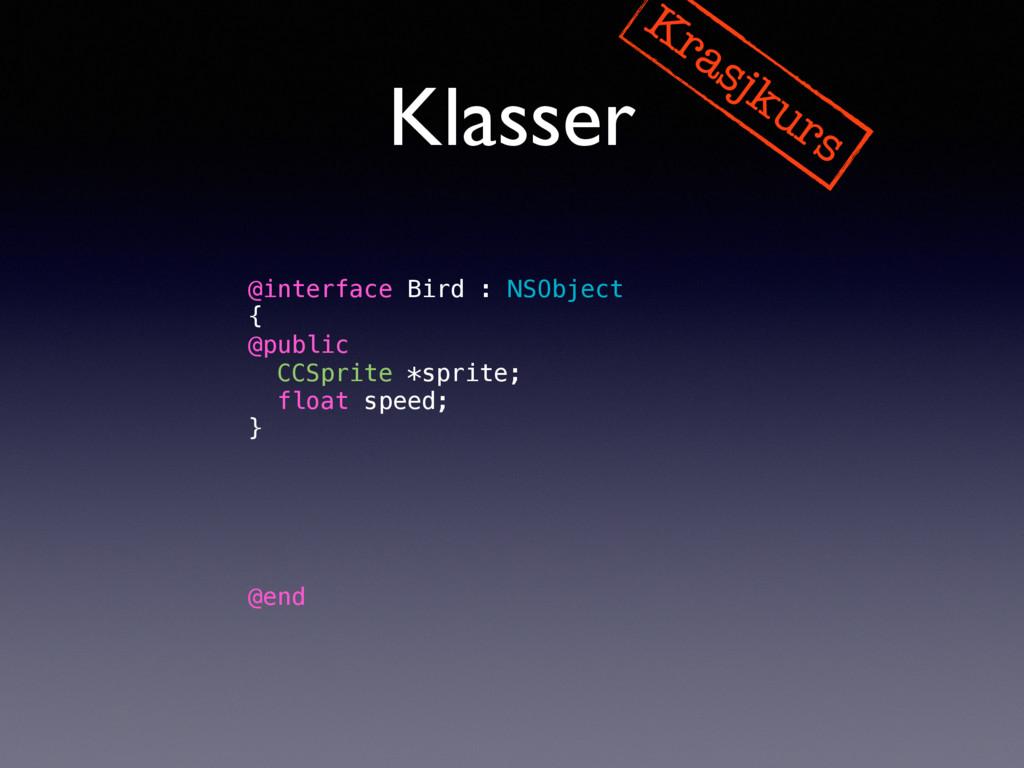 Klasser Krasjkurs @interface Bird : NSObject { ...