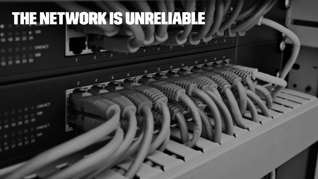 The network is unreliable