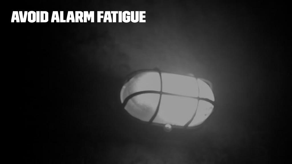 Avoid Alarm Fatigue