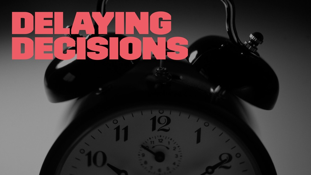Delaying decisions