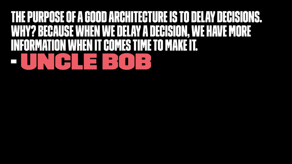 The purpose of a good architecture is to delay ...