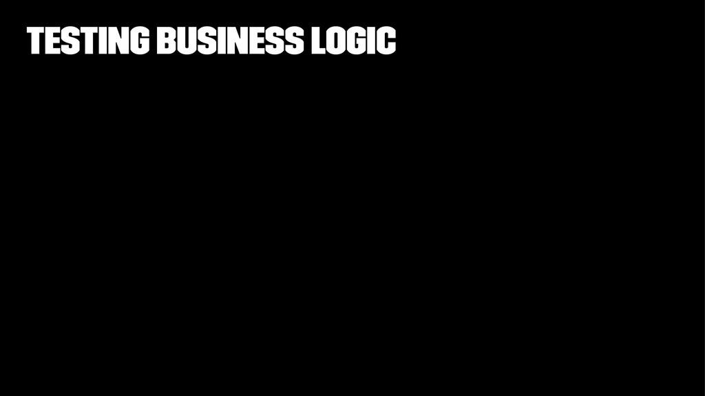 Testing business logic