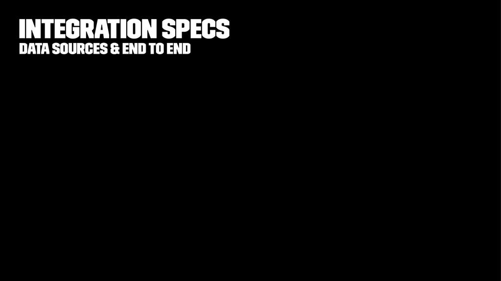 Integration specs data sources & end to end