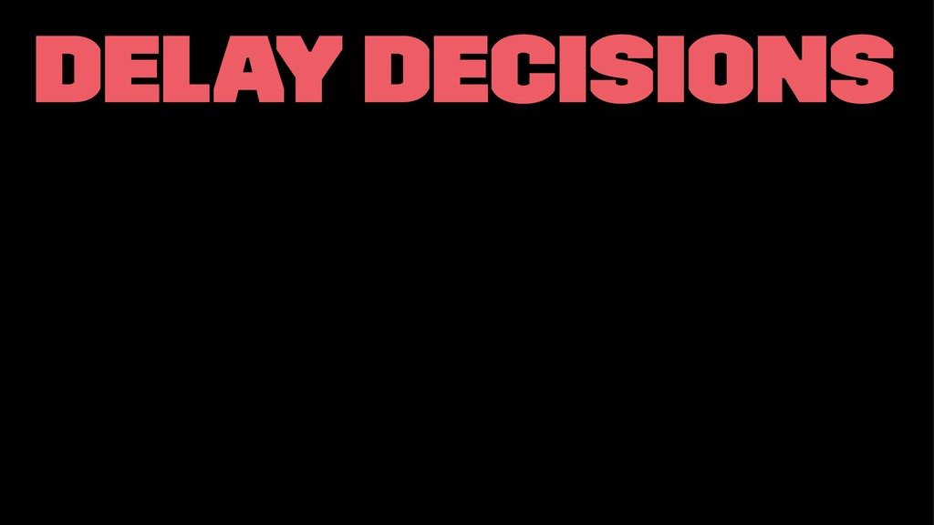 Delay decisions