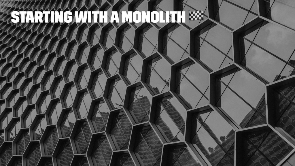 Starting with a monolith