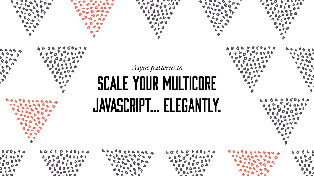 scale your multicore JavaScript… elegantly. Asy...