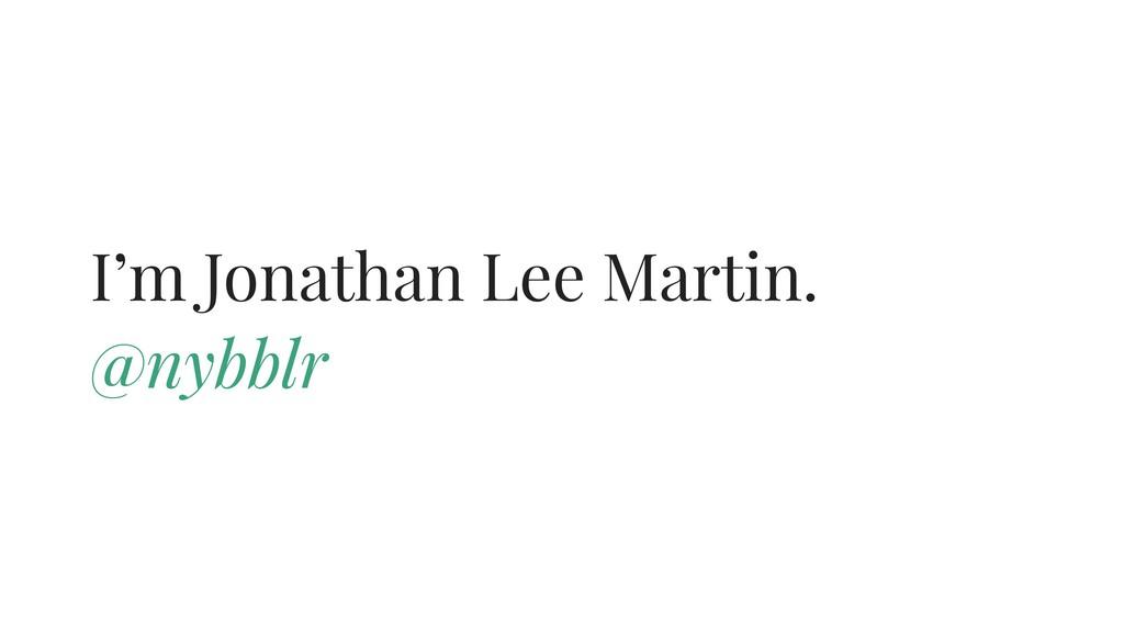 I'm Jonathan Lee Martin. @nybblr