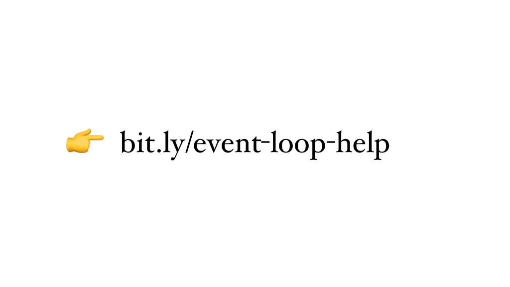 bit.ly/event-loop-help