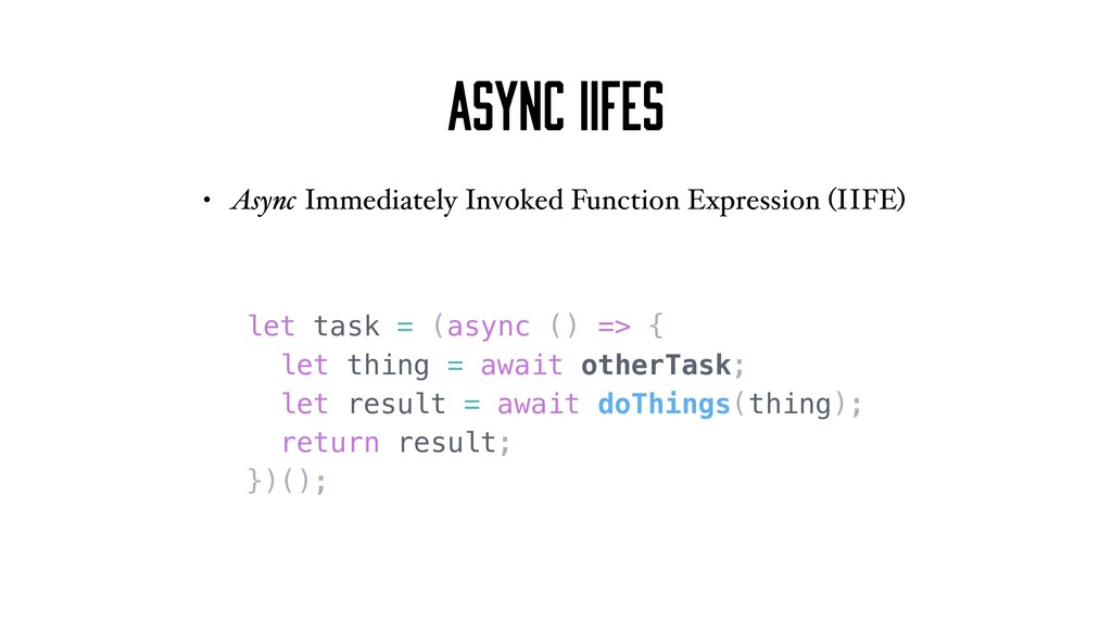 Async IIFEs • Async Immediately Invoked Functio...