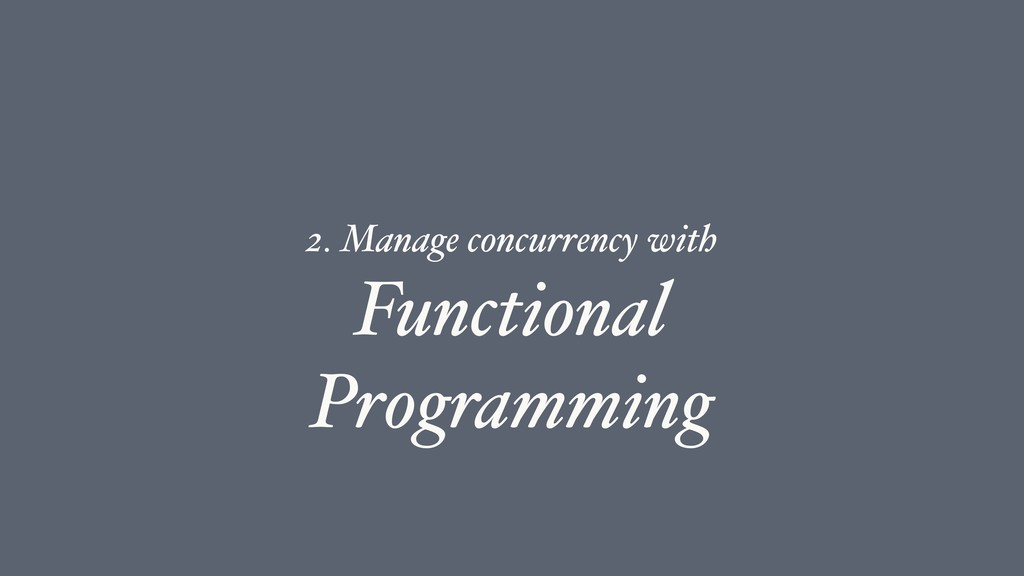 Functional Programming 2. Manage concurrency wi...