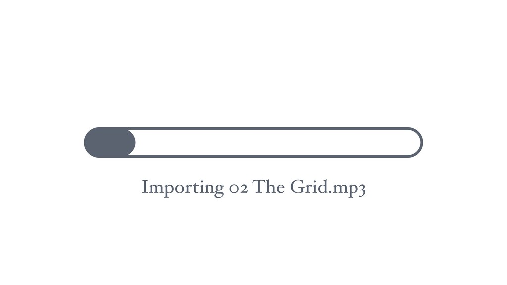 Importing 02 The Grid.mp3