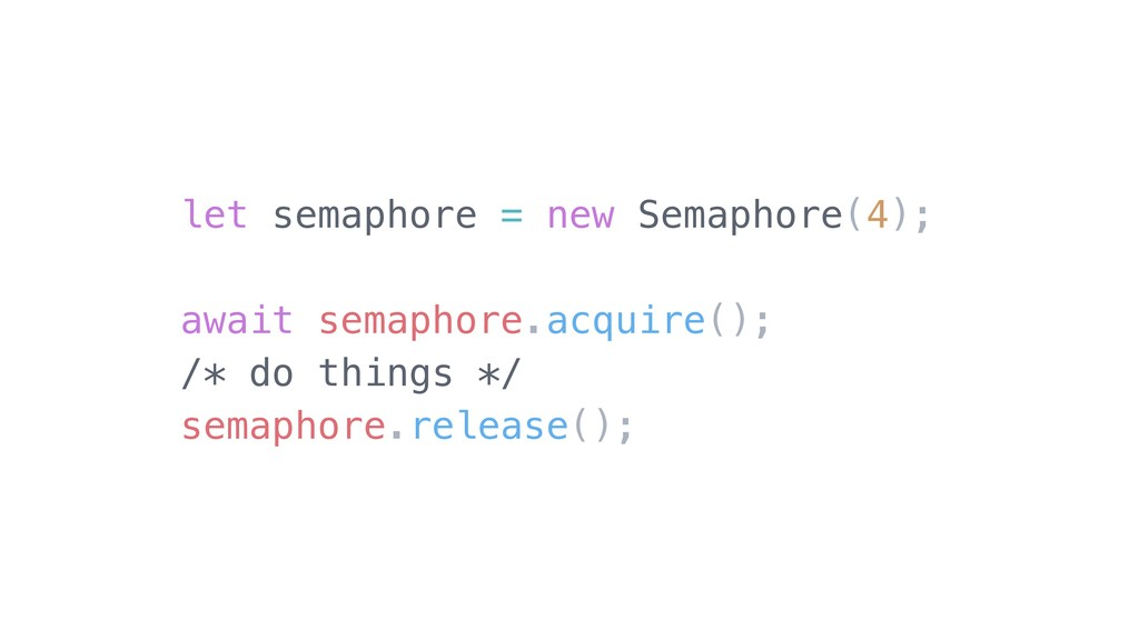 let semaphore = new Semaphore(4); await semapho...
