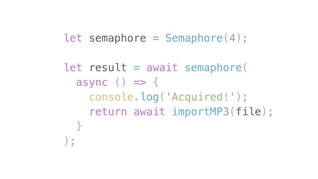 let semaphore = Semaphore(4); let result = awai...