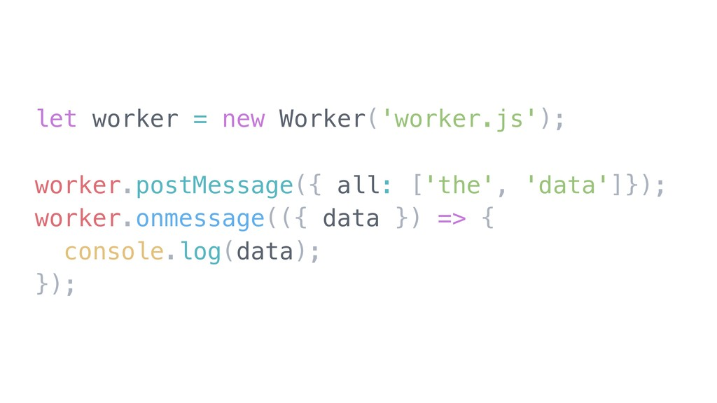 let worker = new Worker('worker.js'); worker.po...