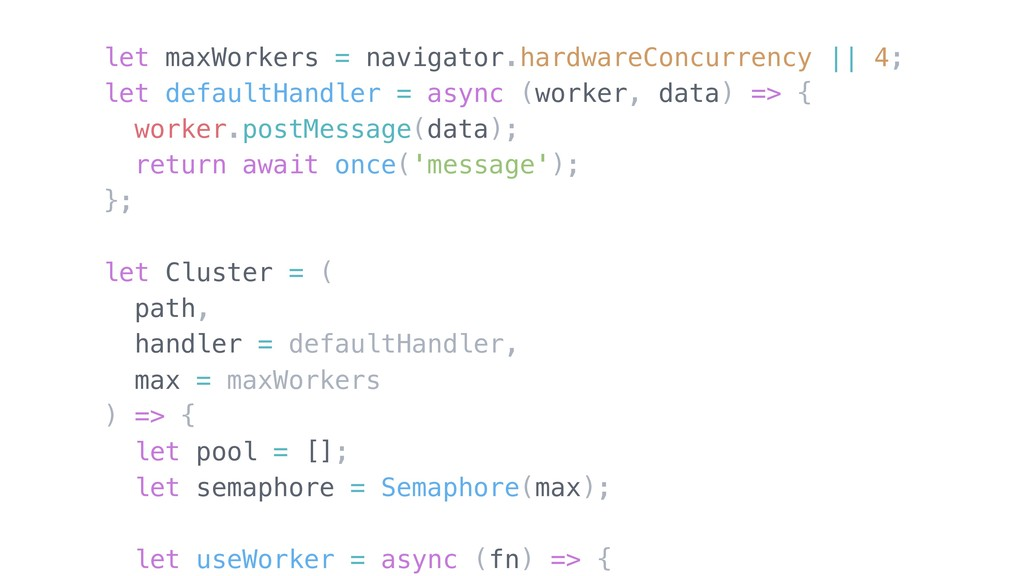 let maxWorkers = navigator.hardwareConcurrency ...