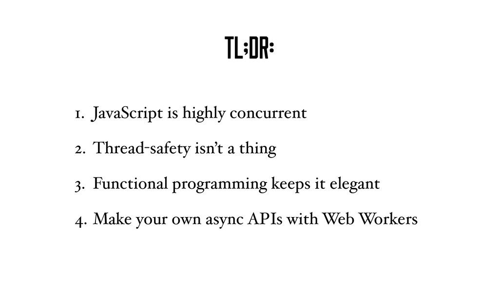 TL;DR: 1. JavaScript is highly concurrent 2. Th...