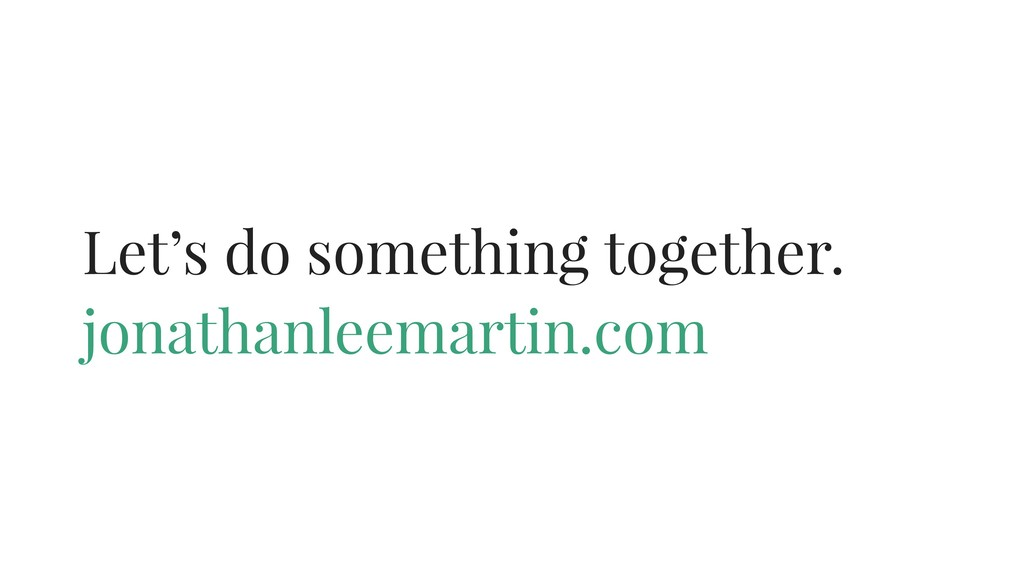 Let's do something together. jonathanleemartin....