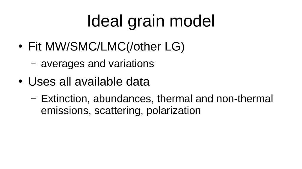 Ideal grain model ● Fit MW/SMC/LMC(/other LG) –...
