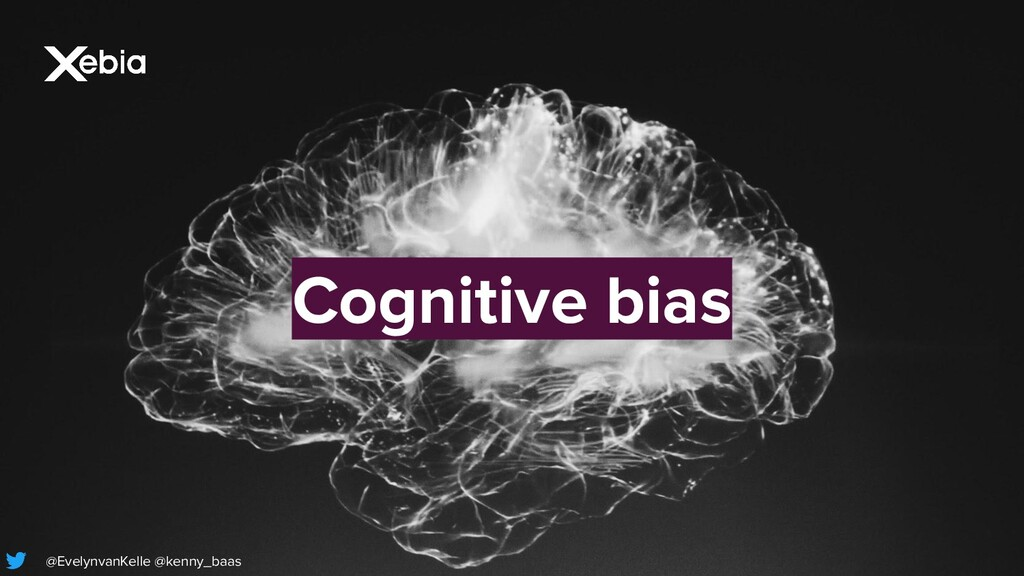 Cognitive bias @EvelynvanKelle @kenny_baas