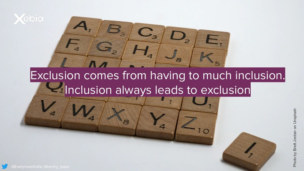 Exclusion comes from having to much inclusion. ...