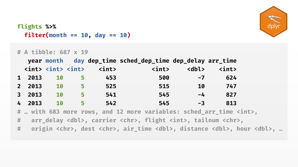 flights %>% filter(month == 10, day == 10) # A ...