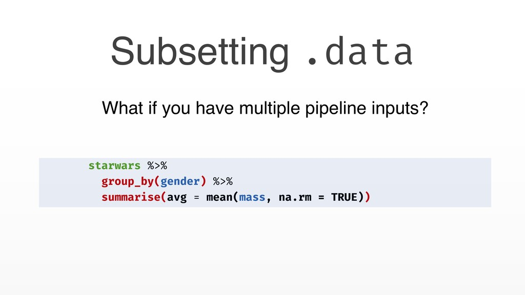 Subsetting .data What if you have multiple pipe...