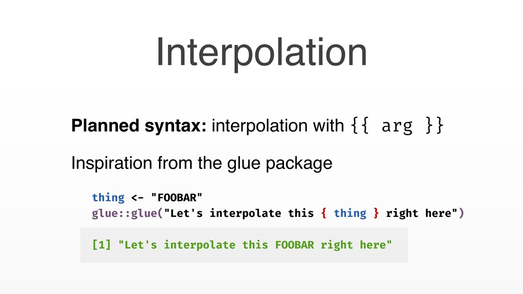 Planned syntax: interpolation with {{ arg }} In...